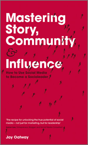 Book Cover Image for Mastering Story, Community and Influence: How to Use Social Media to Become a Socialeader