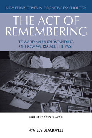 The Act of Remembering: Toward an Understanding of How We Recall the Past (1444351710) cover image