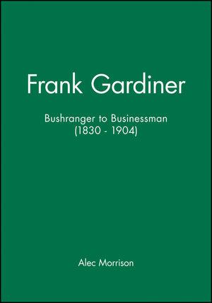 Frank Gardiner: Bushranger to Businessman (1830 - 1904)