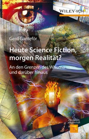 Heute Science Fiction, morgen Realität?: An den Grenzen des Wissens und darüber hinaus (3527338810) cover image