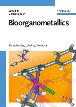 Bioorganometallics: Biomolecules, Labeling, Medicine (3527607110) cover image