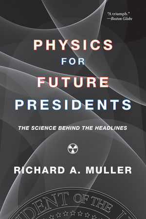 Physics for Future Presidents: The Science Behind the Headlines