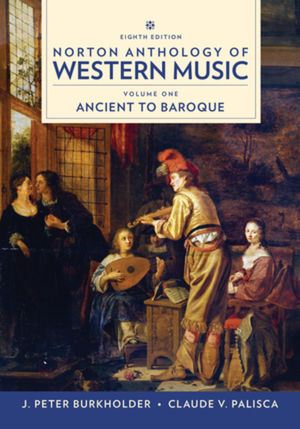 Norton Anthology of Western Music: Ancient to Baroque, 8th Edition Volume 1