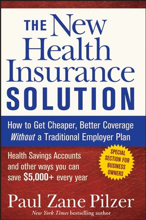 The New Health Insurance Solution: How to Get Cheaper, Better Coverage Without a Traditional Employer Plan (0470040211) cover image