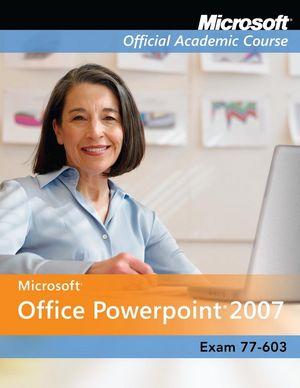 Exam 77-603: Microsoft Office PowerPoint 2007