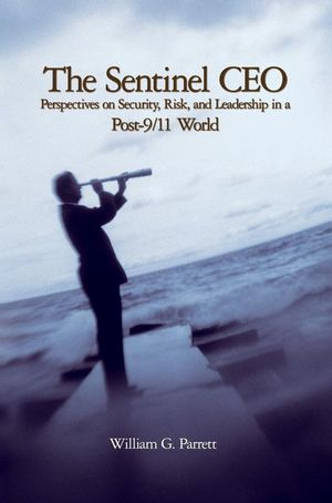 The Sentinel CEO: Perspectives on Security, Risk, and Leadership in a Post-9/11 World (0470125411) cover image