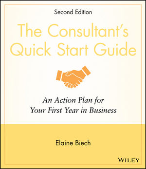 The Consultant's Quick Start Guide: An Action Planfor Your First Year in Business, 2nd Edition