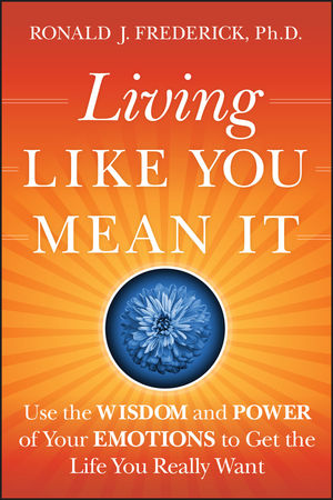Living Like You Mean It: Use the Wisdom and Power of Your Emotions to Get the Life You Really Want (0470496711) cover image