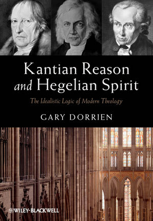 Kantian Reason and Hegelian Spirit: The Idealistic Logic of Modern Theology (0470673311) cover image