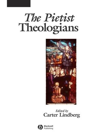 The Pietist Theologians: An Introduction to Theology in the Seventeenth and Eighteenth Centuries (0470776811) cover image