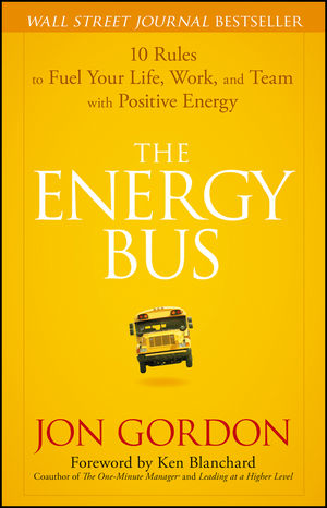 The Energy Bus: 10 Rules to Fuel Your Life, Work, and Team with Positive Energy (0470893311) cover image