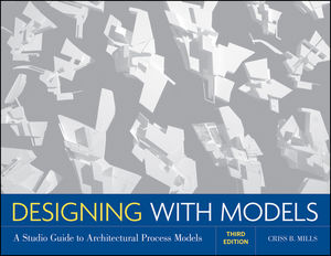 Designing with Models: A Studio Guide to Architectural Process Models, 3rd Edition (0470947411) cover image