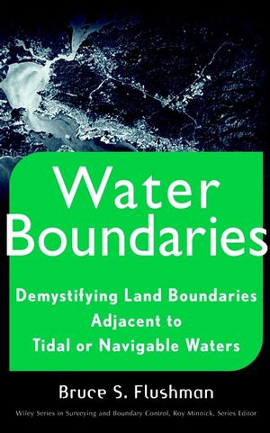 Water Boundaries: Demystifying Land Boundaries Adjacent to Tidal or Navigable Waters (0471403911) cover image