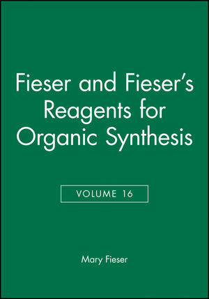 Fieser and Fieser's Reagents for Organic Synthesis, Volume 16