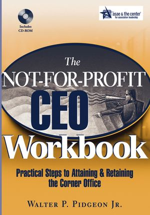 The Not-for-Profit CEO Workbook: Practical Steps to Attaining & Retaining the Corner Office
