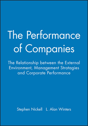 The Performance of Companies: The Relationship between the External Environment, Management Stratagies and Corporate Performance