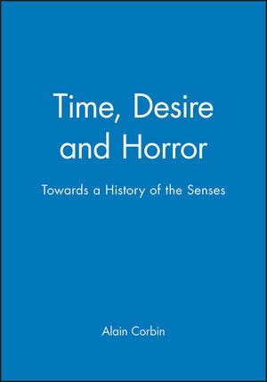 Time, Desire and Horror: Towards a History of the Senses