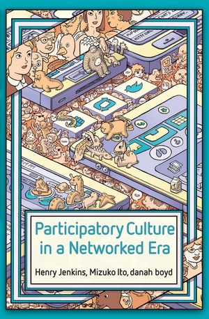 Participatory Culture in a Networked Era: A Conversation on Youth, Learning, Commerce, and Politics (0745660711) cover image