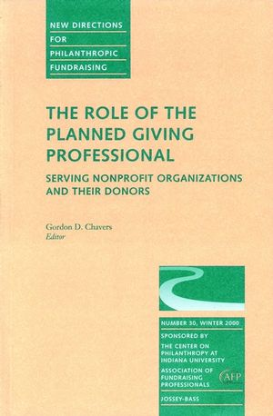 The Role of the Planned Giving Professional: Serving Nonprofit Organizations and Their Donors: New Directions for Philanthropic Fundraising, Number 30
