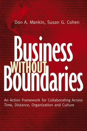 Business Without Boundaries: An Action Framework for Collaborating Across Time, Distance, Organization, and Culture