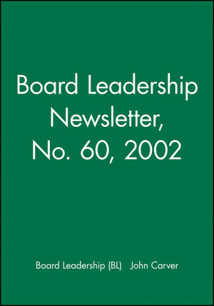Board Leadership Newsletter: Policy Governance in Action, Number 60, 2002