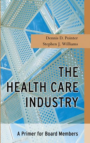 The Health Care Industry: A Primer for Board Members