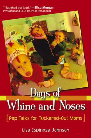 Days of Whine and Noses: Pep Talks for Tuckered-Out Moms (0787968811) cover image