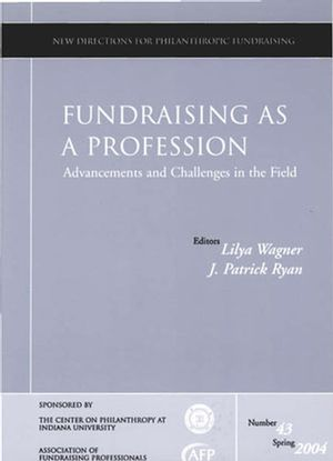 Fundraising as a Profession Advancements and Challenges in the Field: New Directions for Philanthropic Fundraising, Number 43