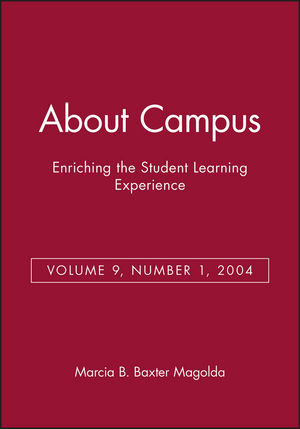 About Campus: Enriching the Student Learning Experience, Volume 9, Number 1, 2004