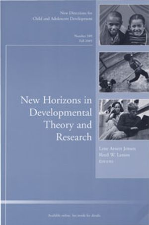 New Horizons in Developmental Theory and Research: New Directions for Child and Adolescent Development, Number 109
