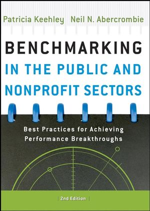 Benchmarking in the Public and Nonprofit Sectors: Best Practices for Achieving Performance Breakthroughs, 2nd Edition