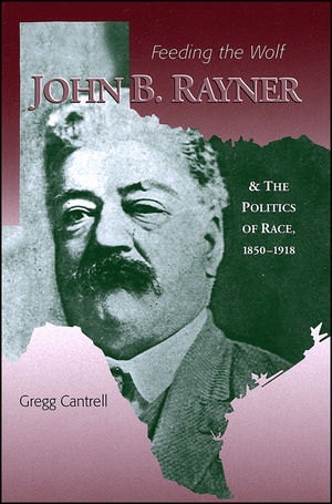 Feeding The Wolf: John B. Rayner and the Politics of Race, 1850 - 1918 (0882959611) cover image