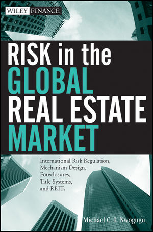 Risk in the Global Real Estate Market: International Risk Regulation, Mechanism Design, Foreclosures, Title Systems, and REITs (1118177711) cover image