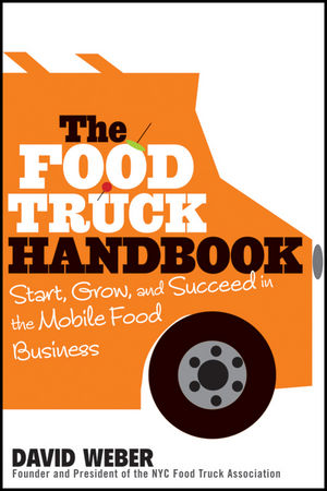 The Food Truck Handbook: Start, Grow, and Succeed in the Mobile Food Business (1118208811) cover image