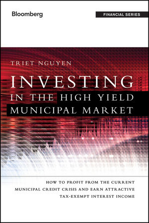 Investing in the High Yield Municipal Market: How to Profit from the Current Municipal Credit Crisis and Earn Attractive Tax-Exempt Interest Income (1118240111) cover image