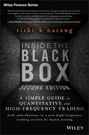 Inside the Black Box: A Simple Guide to Quantitative and High Frequency Trading, 2nd Edition