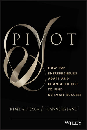 Pivot: How Top Entrepreneurs Adapt and Change Course to Find Ultimate Success