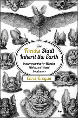 The Freaks Shall Inherit the Earth: Entrepreneurship for Weirdos, Misfits, and World Dominators (1118800311) cover image