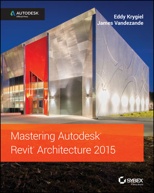 Mastering Autodesk Revit Architecture 2015 Autodesk Official Press Wiley