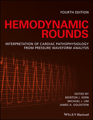 Hemodynamic Rounds: Interpretation of Cardiac Pathophysiology from Pressure Waveform Analysis, 4th Edition
