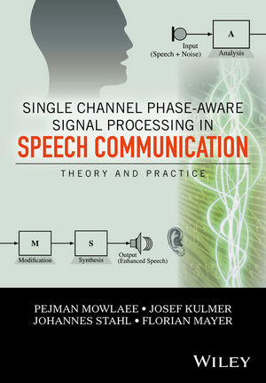 Single Channel Phase-Aware Signal Processing in Speech Communication: Theory and Practice