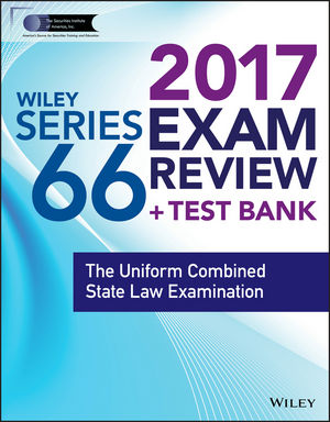 Wiley FINRA Series 66 Exam Review 2017: The Uniform Combined State Law Examination