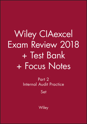 Wiley CIAexcel Exam Review 2018 + Test Bank + Focus Notes: Part 2, Internal Audit Practice Set