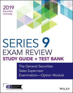 Wiley Series 9 Securities Licensing Exam Review 2019 + Test Bank: The General Securities Sales Supervisor Examination -- Option Module