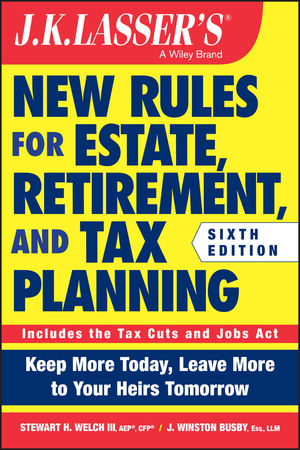JK Lasser's New Rules for Estate and Tax Planning, 6th Edition