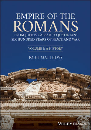 Empire of the Romans: From Julius Caesar to Justinian: Six Hundred Years of Peace and War, Volume I: A History