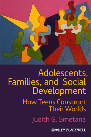 Adolescents, Families, and Social Development: How Teens Construct Their Worlds (1444332511) cover image