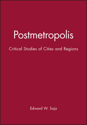 Postmetropolis: Critical Studies of Cities and Regions