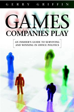 Games Companies Play: An Insider's Guide to Surviving Politics