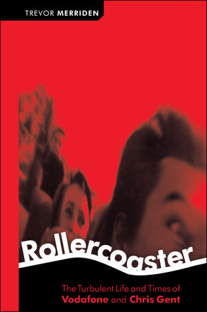 Rollercoaster: The Turbulent Life and Times of Vodafone and Chris Gent